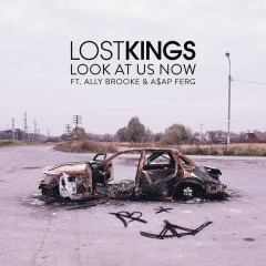 Look At Us Now - Lost Kings,Ally Brooke,A$AP Ferg