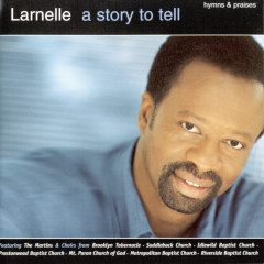 A Story To Tell: Hymns And Praises - Larnelle Harris