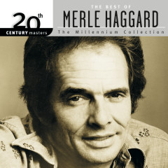 20th Century Masters: The Millennium Collection: The Best Of Merle Haggard - Merle Haggard
