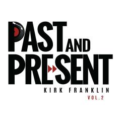 Past & Present Vol. 2 - Kirk Franklin