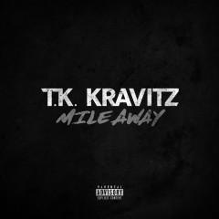 Mile Away - Tk Kravitz