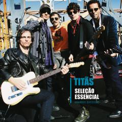 Seleção Essencial - Grandes Sucessos - Titãs - Titãs