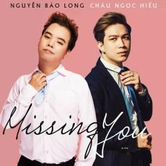 Missing You (Single) - Nguyễn Bảo Long, Châu Ngọc Hiếu