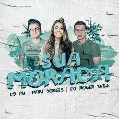 Sua Morada - DJ PV, DJ Roger Vale, Mari Borges