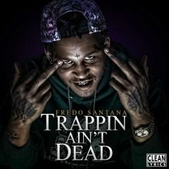 Trappin' Ain't Dead - Fredo Santana