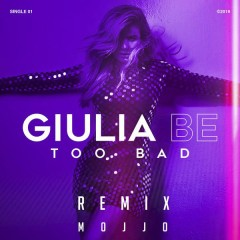 Too Bad (Remix) - Giulia Be, Mojjo