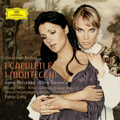 Bellini: I Capuleti e i Montecchi (Live) - Anna Netrebko, Elina Garanca, Joseph Calleja, Robert Gleadow, Tiziano Bracci