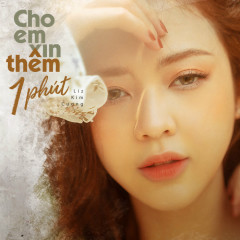 Cho Em Xin Thêm 1 Phút (Single) - Liz Kim Cương