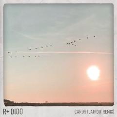 Cards (Latroit Remix) - R Plus, Dido