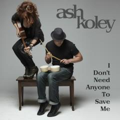I Don't Need Anyone To Save Me (Early Version) - Ash Koley