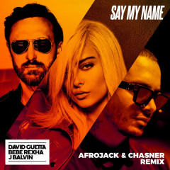 Say My Name (Afrojack & Chasner Remix) - David Guetta, Bebe Rexha, J Balvin