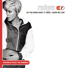 Show Me Love/Do You Know What It Takes - Robyn