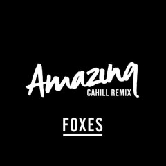 Amazing (Cahill Club Mix) - Foxes