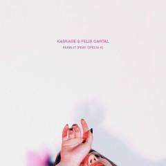 Fakin It (feat. Ofelia K) - Kaskade, Felix Cartal, Ofelia K