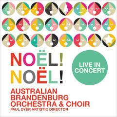 Noël! Noël! Live In Concert - Australian Brandenburg Orchestra, Brandenburg Choir, Paul Dyer