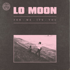 For Me, It's You - Lo Moon
