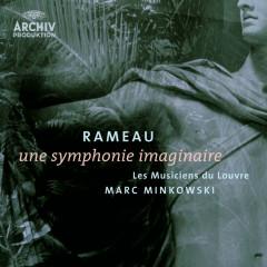 Rameau: Une symphonie imaginaire - Les Musiciens Du Louvre, Marc Minkowski