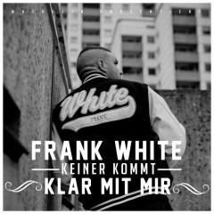 Keiner kommt klar mit mir - Fler, Frank White
