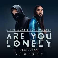 Are You Lonely (Remixes) - Steve Aoki, Alan Walker, ISÁK