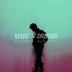 Made of Dreams - Brandyn Burnette