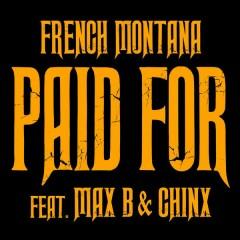 Chinx & Max/Paid For - French Montana,Max B,Chinx