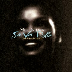 Sa Va Bella (For Lady Legends) - Milt Jackson