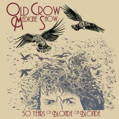 50 Years of Blonde on Blonde (Live) - Old Crow Medicine Show