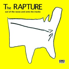 Out Of The Races And Onto The Tracks - The Rapture