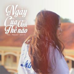 Ngày Hôm Nay Của Anh Thế Nào (Single) - Tùa, Freaky, CM1X