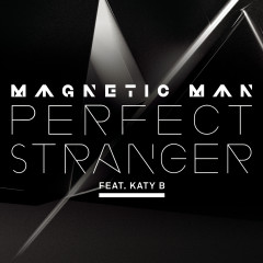 Perfect Stranger - Magnetic Man, Katy B