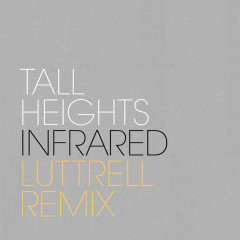 Infrared (Luttrell Remix) - Tall Heights