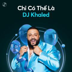 Chỉ Có Thể Là DJ Khaled - DJ Khaled