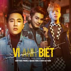 Vì Anh Biết (Single) - Châu Khải Phong, Quang Tùng, Kiun Gia Tuấn