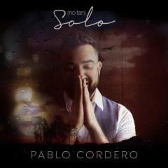 (No Tan) Solo - Pablo Cordero, Soledad