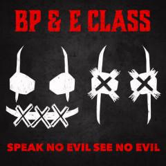 Speak No Evil See No Evil - BP, E Class