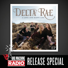 A Long And Happy Life EP (Big Machine Radio Release Special) - Delta Rae