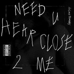 Need U Hear Close 2 Me