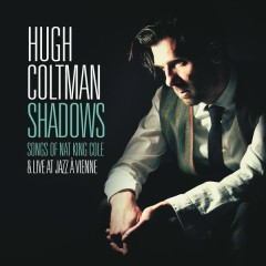 Shadows - Songs of Nat King Cole & Live at Jazz à Vienne - Hugh Coltman
