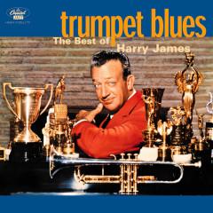 Trumpet Blues: The Best Of Harry James - Harry James