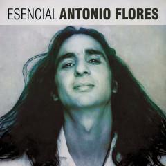 Esencial Antonio Flores - Antonio Flores