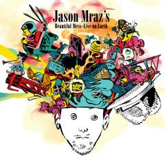 Jason Mraz's Beautiful Mess: Live on Earth - Jason Mraz