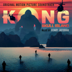 Kong: Skull Island (Original Motion Picture Soundtrack) - Henry Jackman