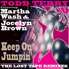 Keep On Jumpin' (The Lost Tape Remixes) - Todd Terry, Martha Wash, Jocelyn Brown