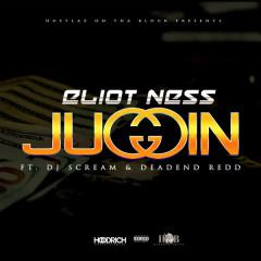 Juggin - Eliot Ness, DJ Scream, Deadend Redd