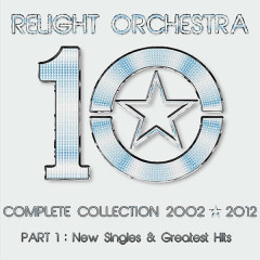 '10' the Complete Collection 2002-2012 - (Part 1) : New Singles & Greatest Hits - Relight Orchestra