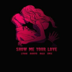 Show Me Your Love (Single) - BarryB, Lyhan, NALO, CM1X