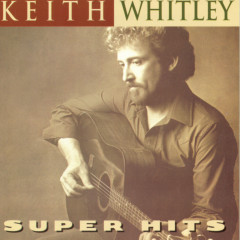 Super Hits - Keith Whitley