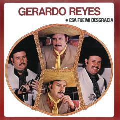 Gerardo Reyes (Esa Fue Mi Desgracia) - Gerardo Reyes