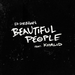 Beautiful People (Single) - Ed Sheeran, Khalid