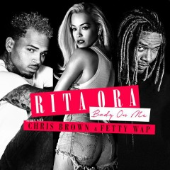 Body on Me (Fetty Wap Remix) - RITA ORA, Chris Brown, Fetty Wap